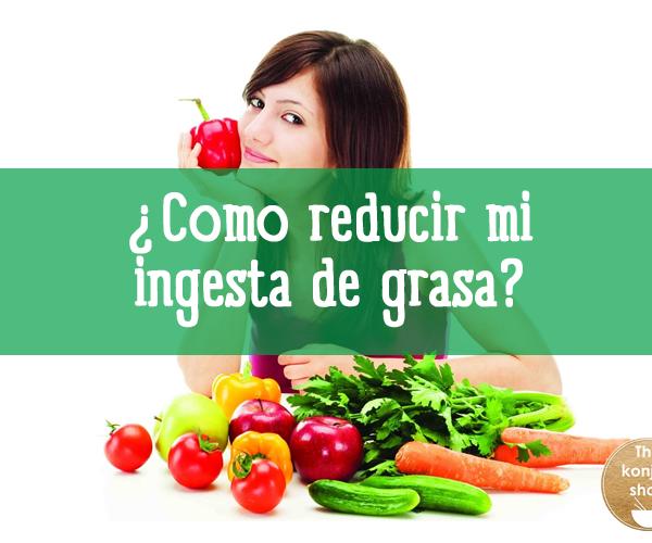 ¿Como reducir mi ingesta de grasa?